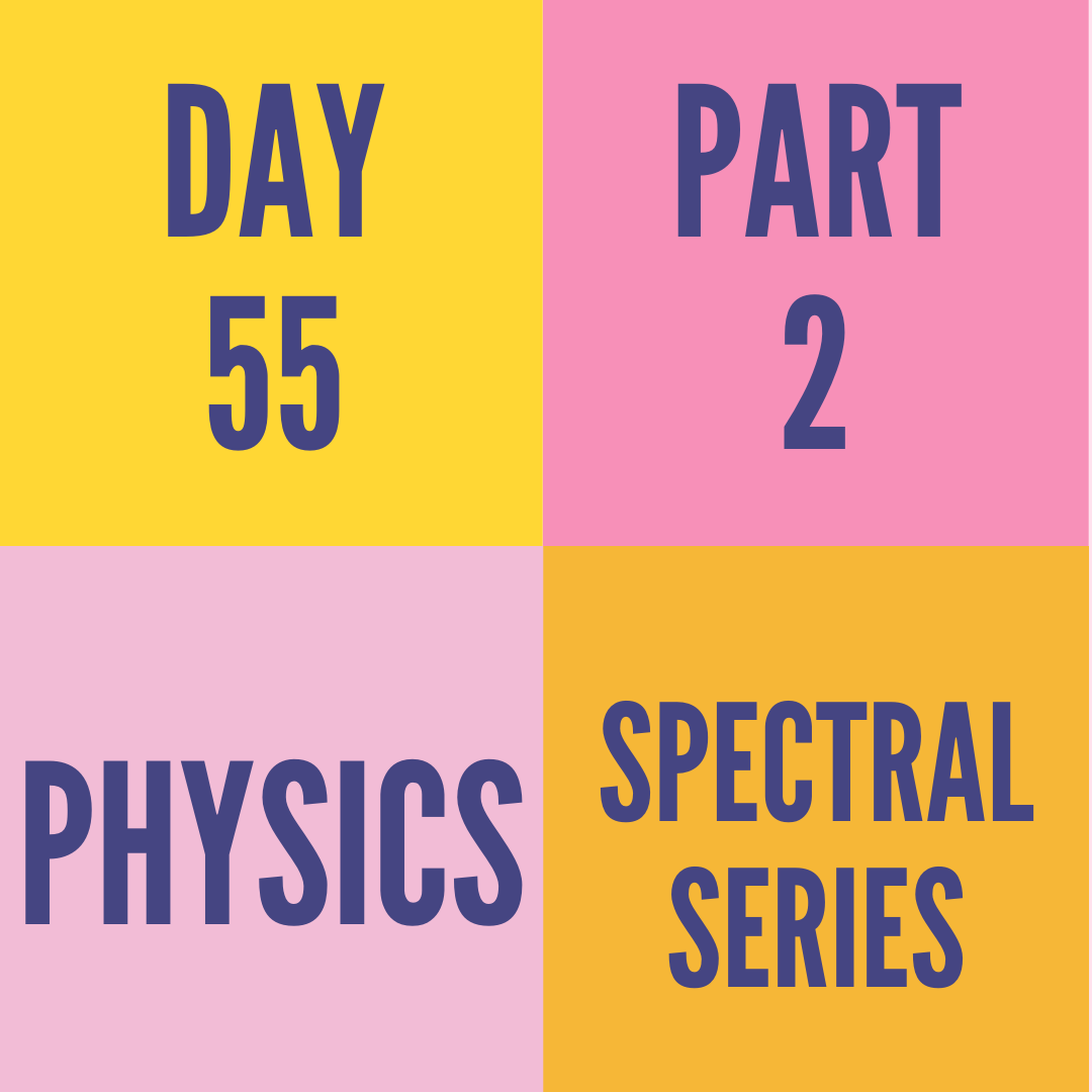 DAY-55 PART-2 SPECTRAL SERIES