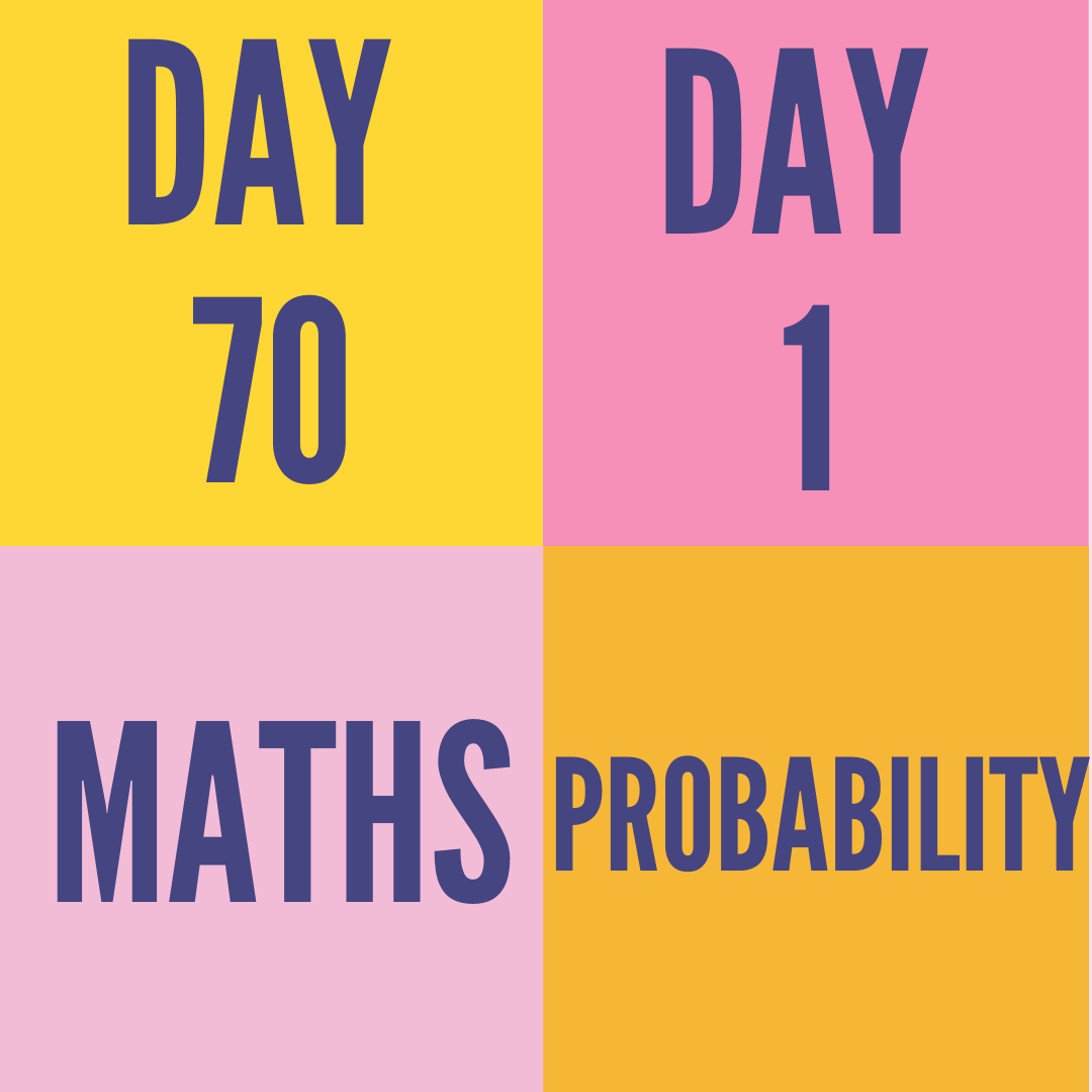 DAY-70 PART-1 PROBABILITY