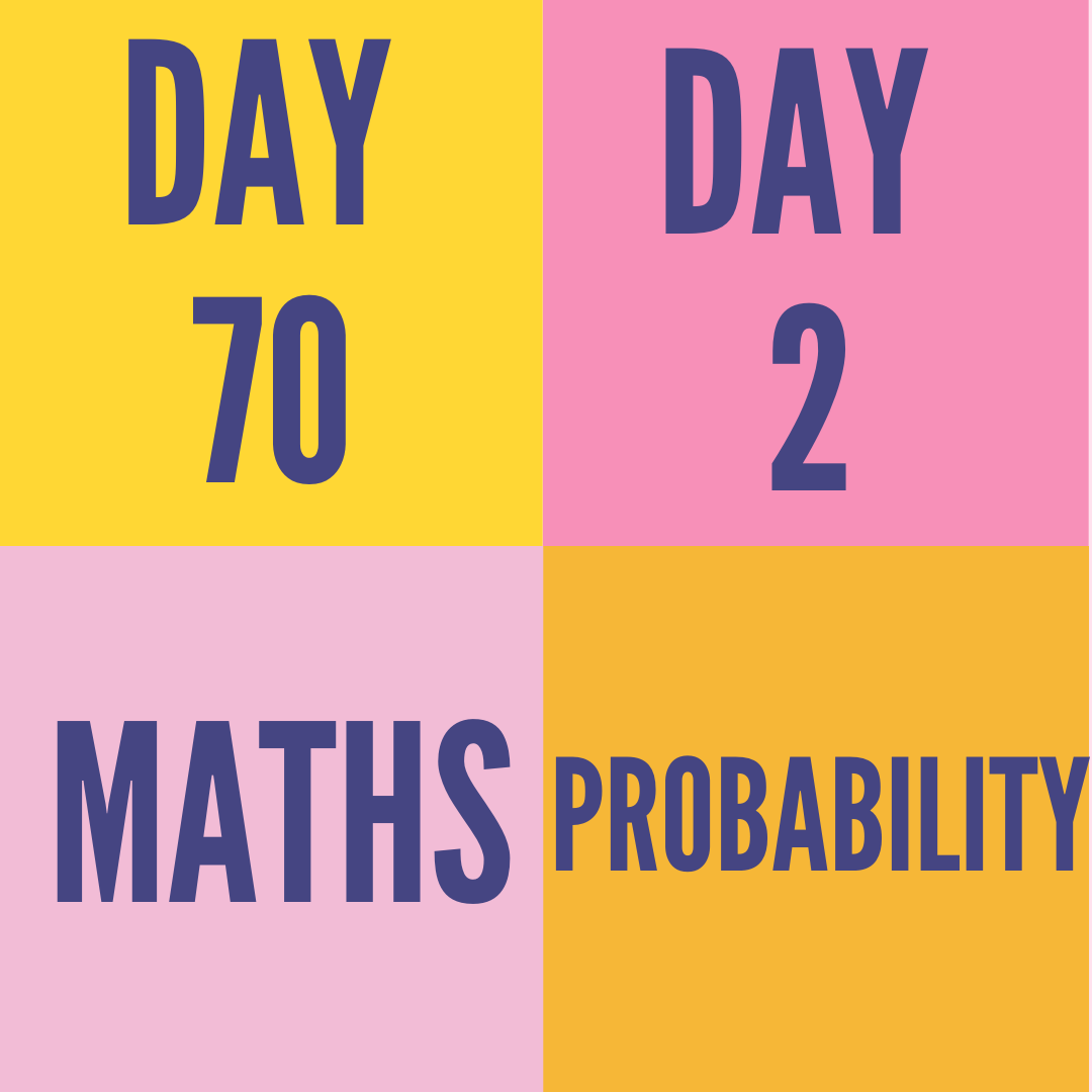 DAY-70 PART-2 PROBABILITY