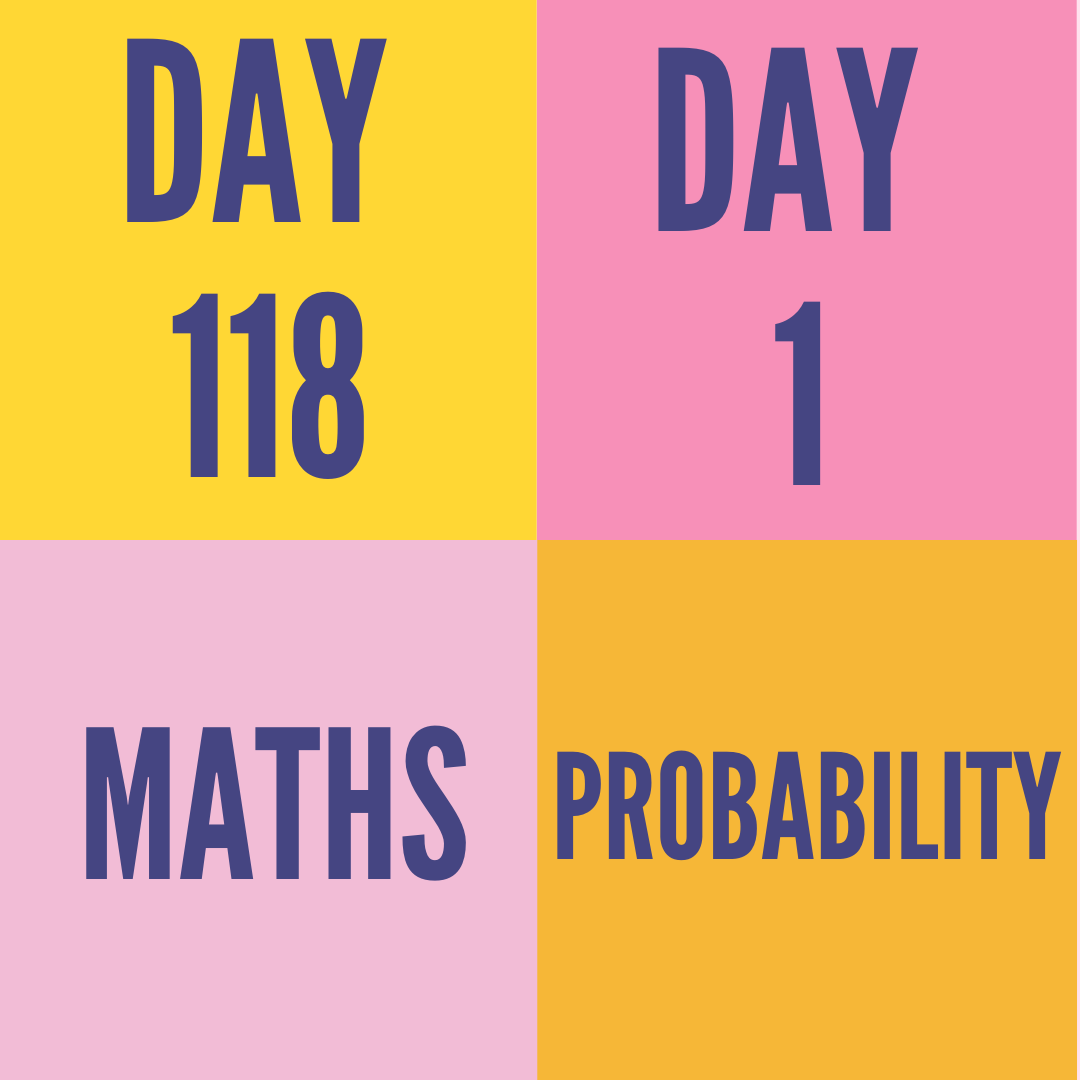 DAY-118 PART-1  PROBABILITY