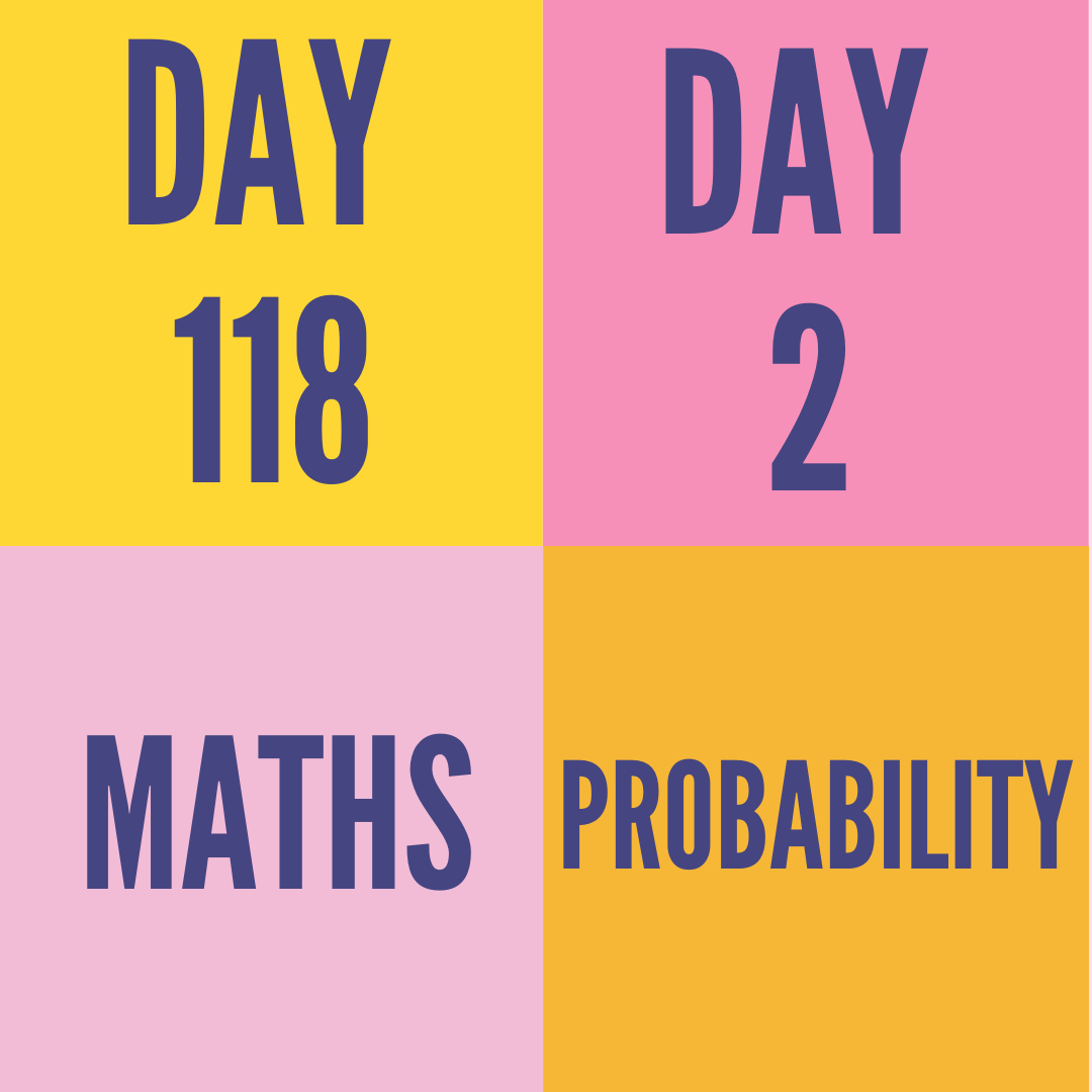 DAY-118 PART-2  PROBABILITY