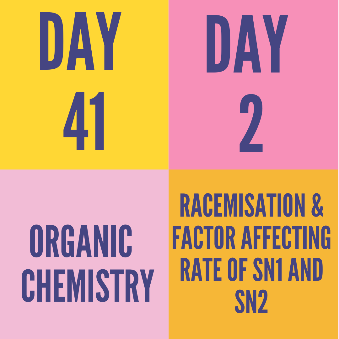 DAY-41 PART-2 RACEMISATION & FACTOR AFFECTING RATE OF SN1 AND SN2