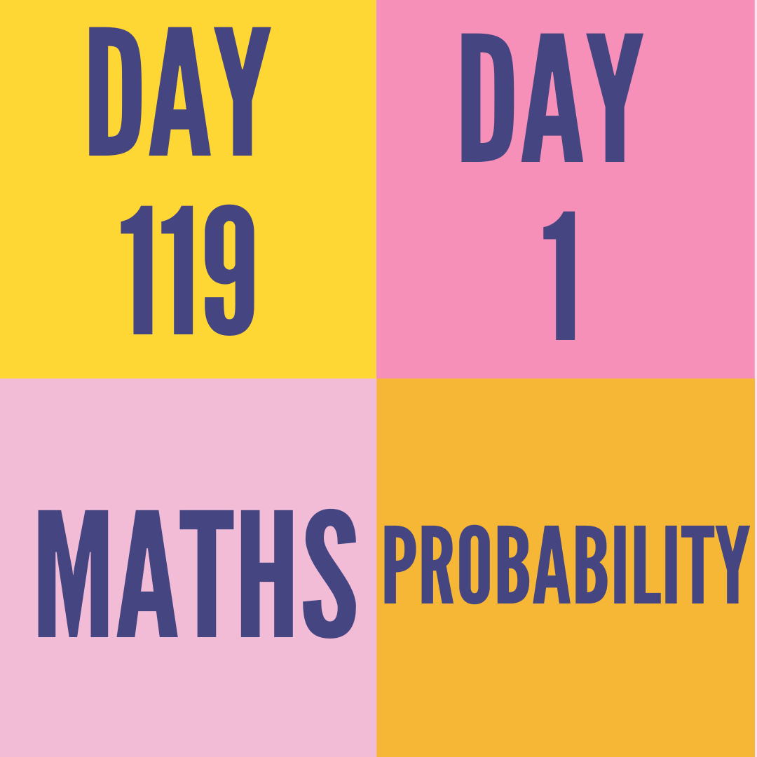 DAY-119 PART-1  PROBABILITY