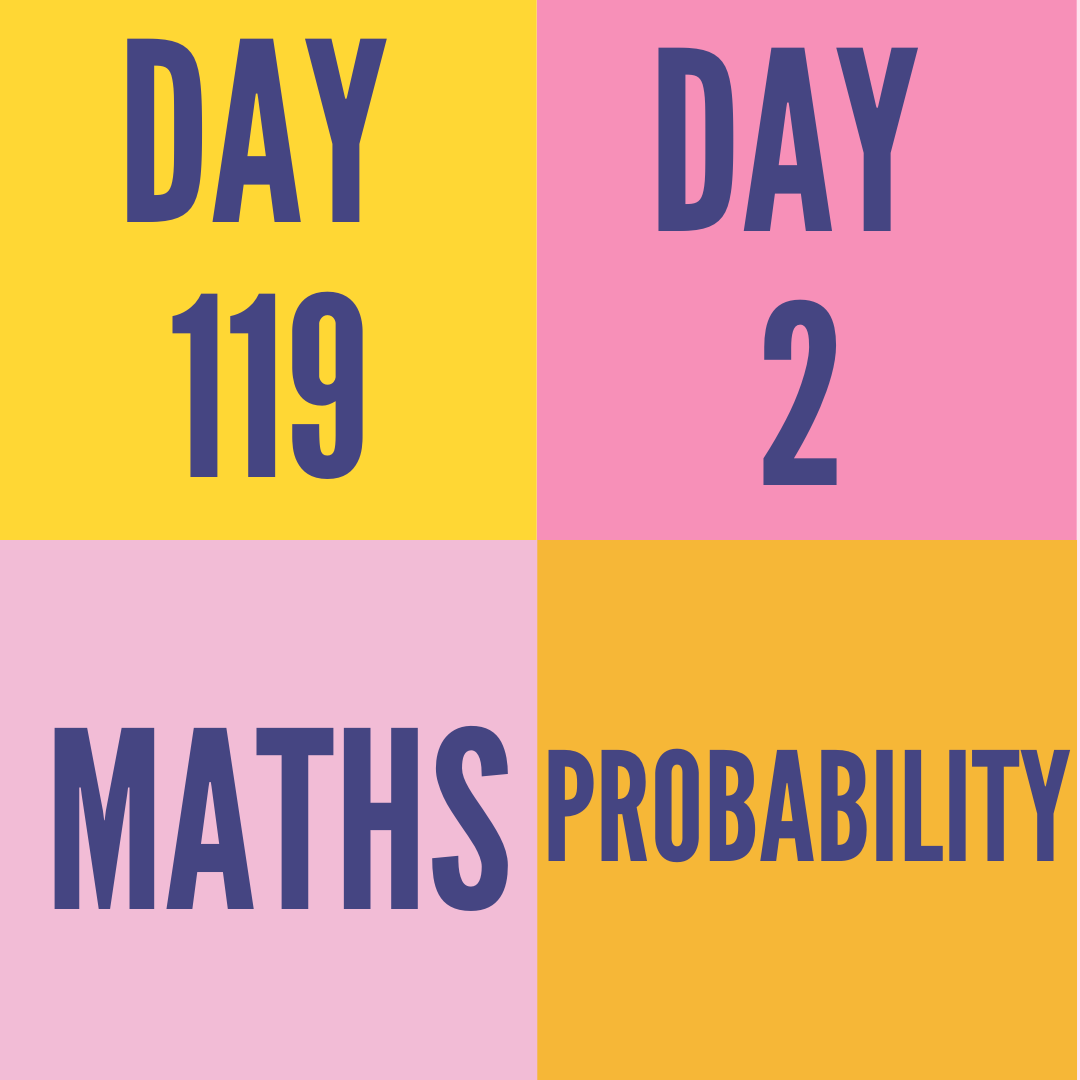 DAY-119 PART-2  PROBABILITY