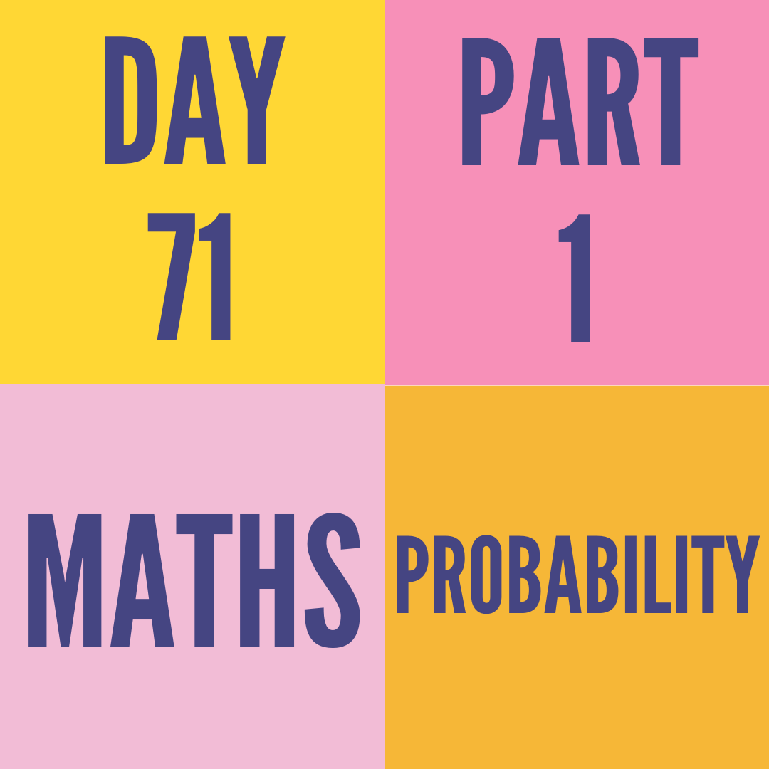 DAY-71 PART-1 PROBABILITY