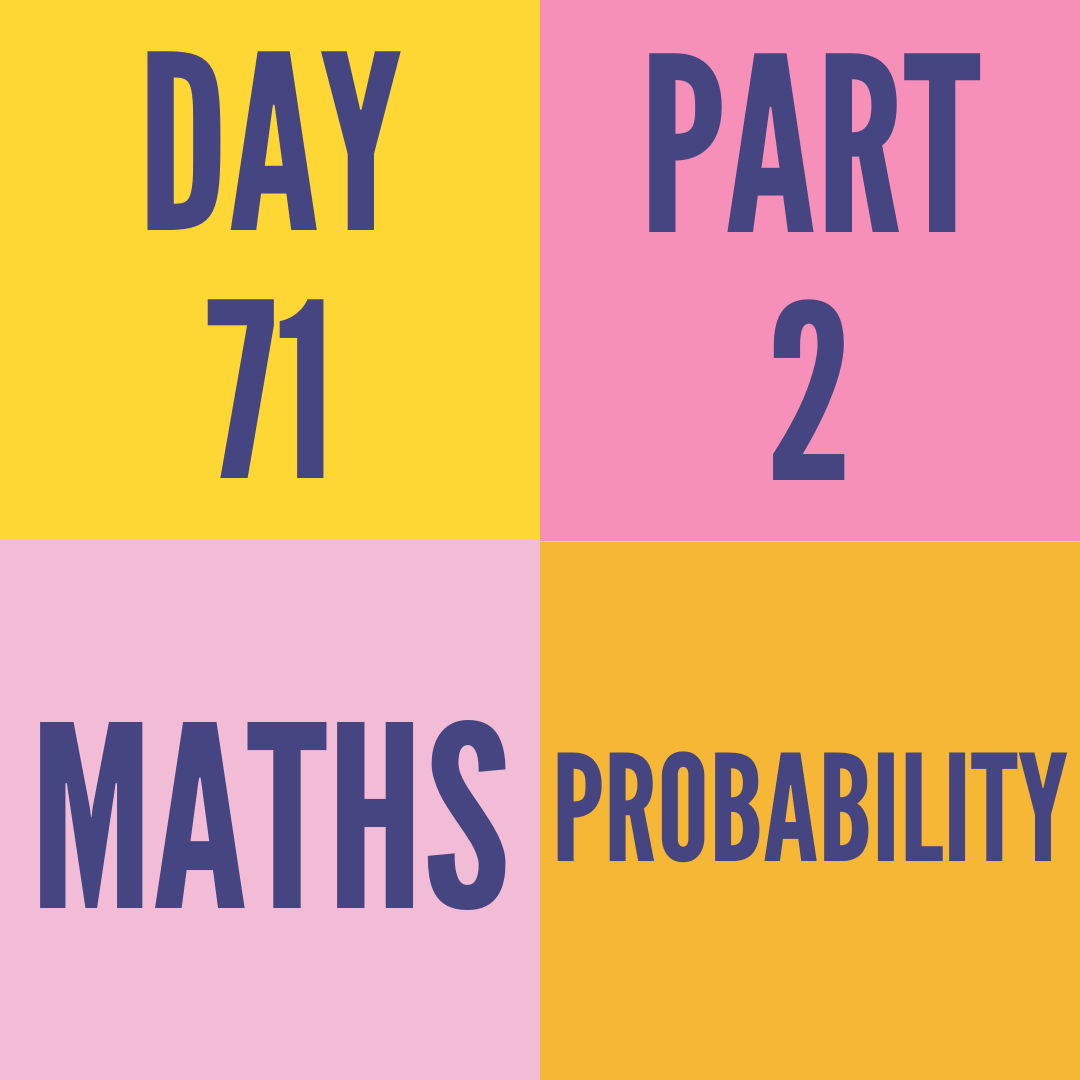 DAY-71 PART-2 PROBABILITY
