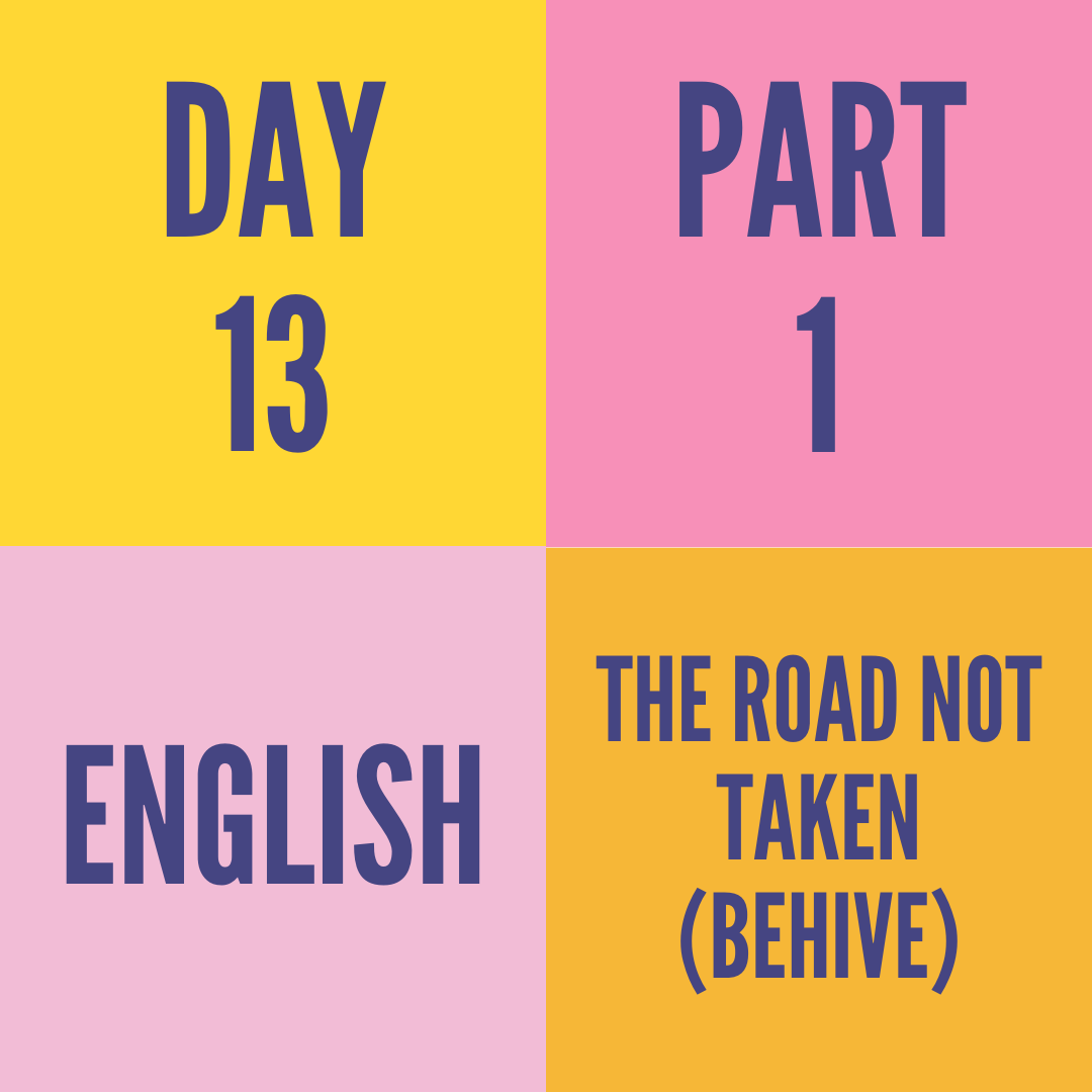 DAY-13 PART-1 THE ROAD NOT TAKEN (BEHIVE)