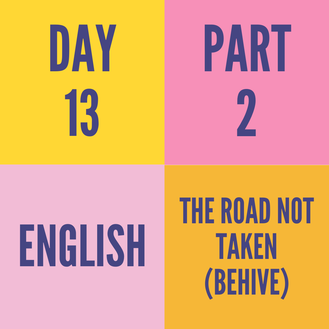 DAY-13 PART-2 THE ROAD NOT TAKEN (BEHIVE)