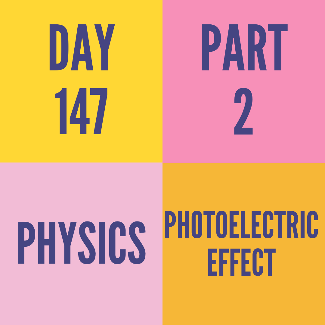 DAY-147 PART-2 PHOTOELECTRIC EFFECT