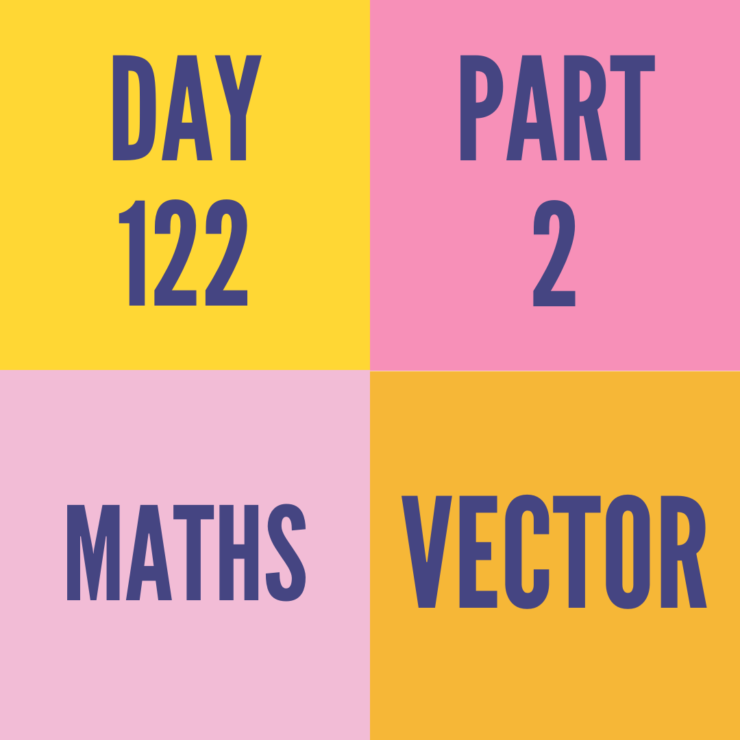 DAY-122 PART-2  VECTOR