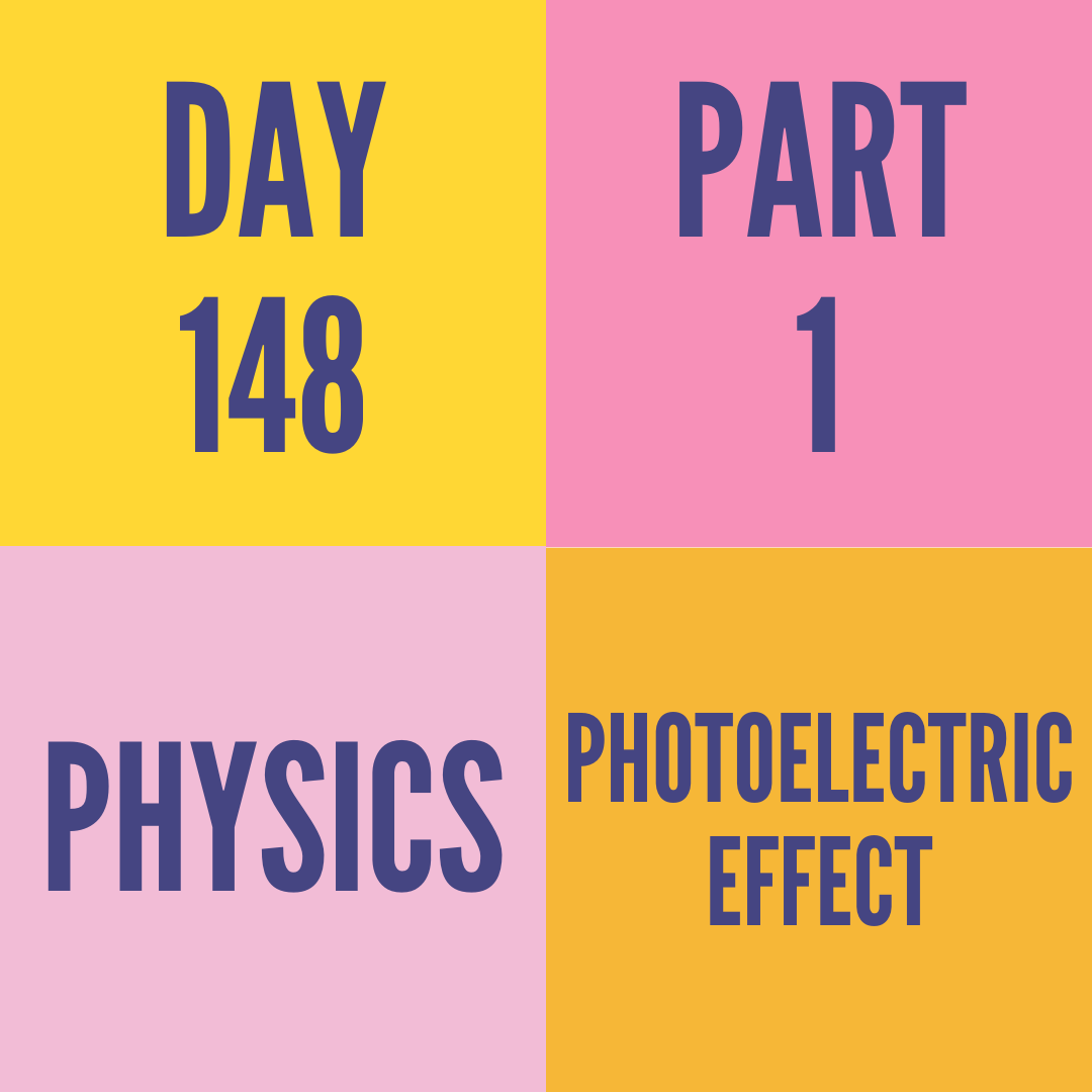 DAY-148 PART-1 PHOTOELECTRIC EFFECT