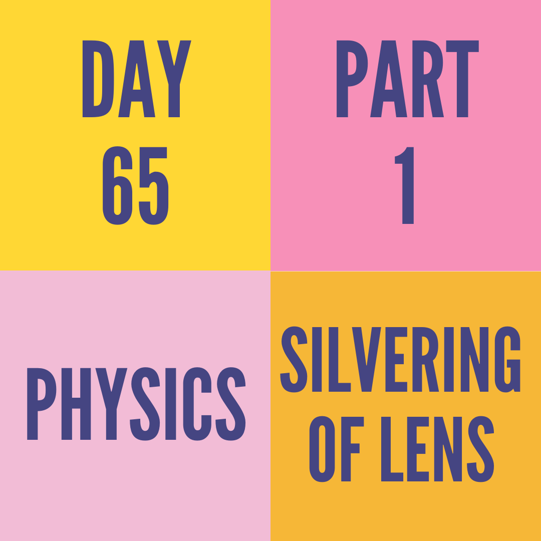 DAY-65 PART-1 SILVERING OF LENS