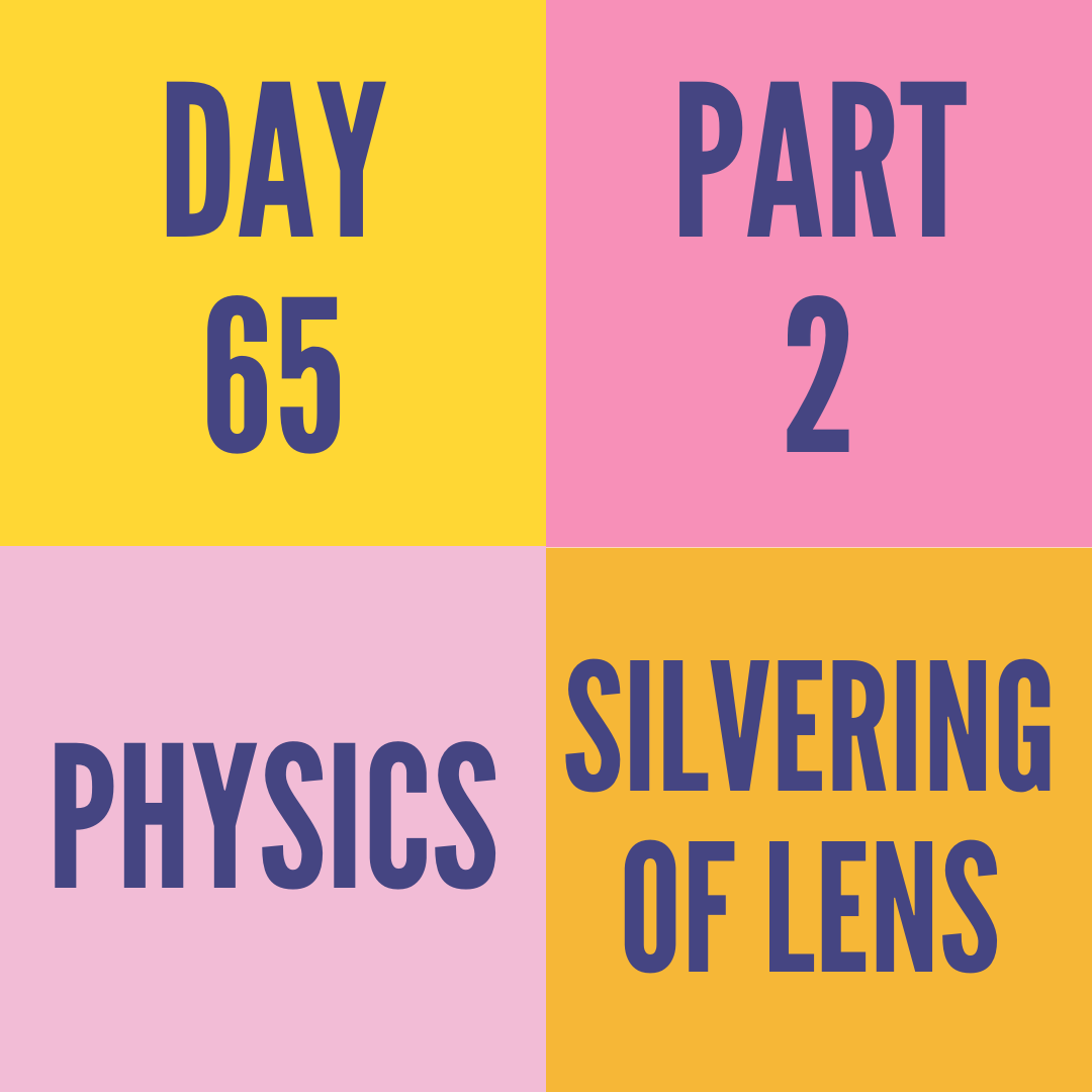DAY-65 PART-2 SILVERING OF LENS