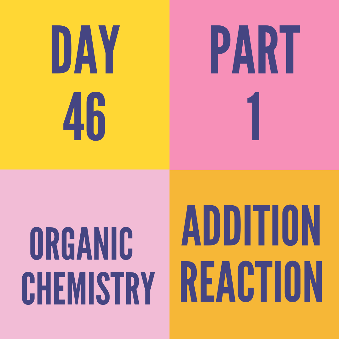 DAY-46 PART-1 ADDITION REACTION