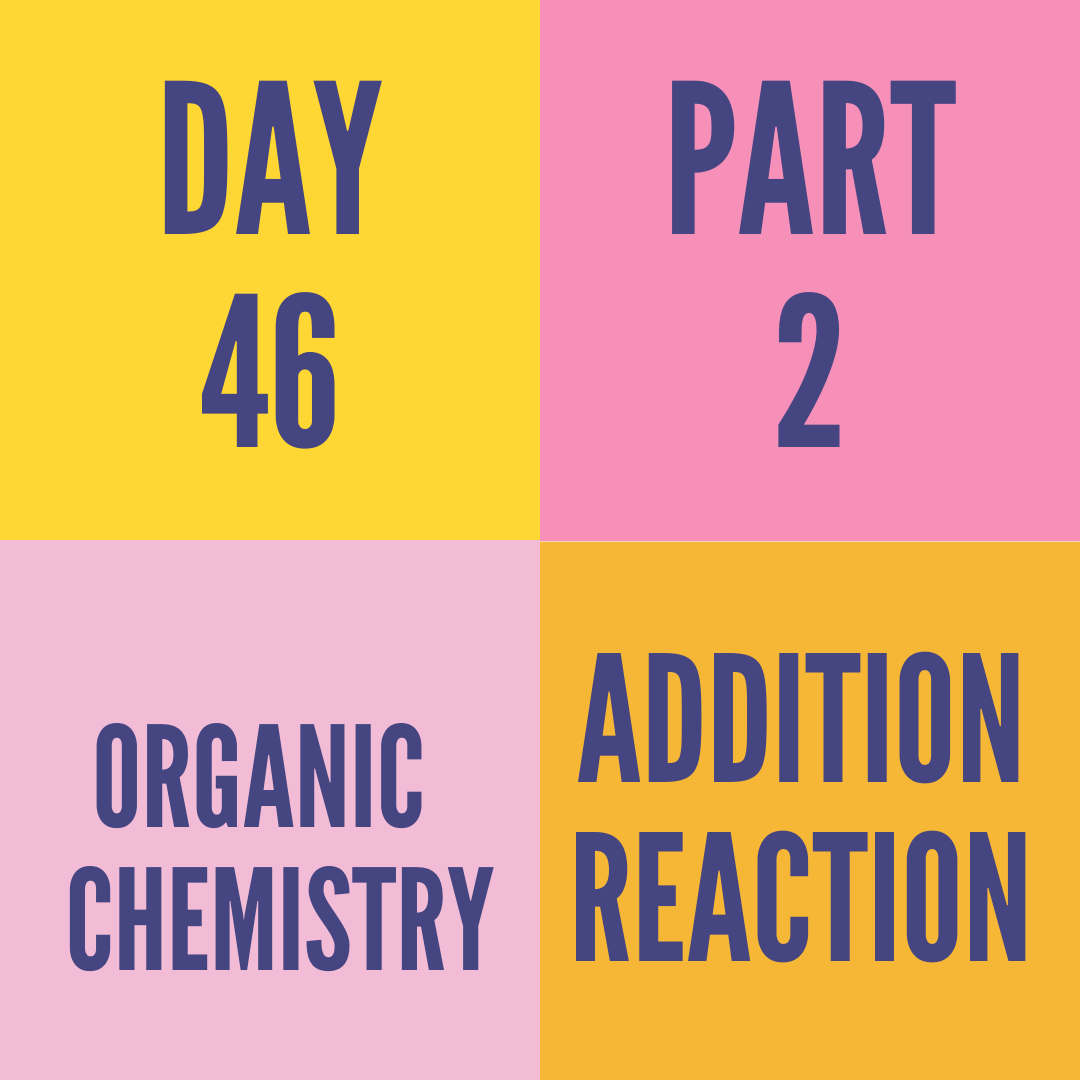 DAY-46 PART-2 ADDITION REACTION