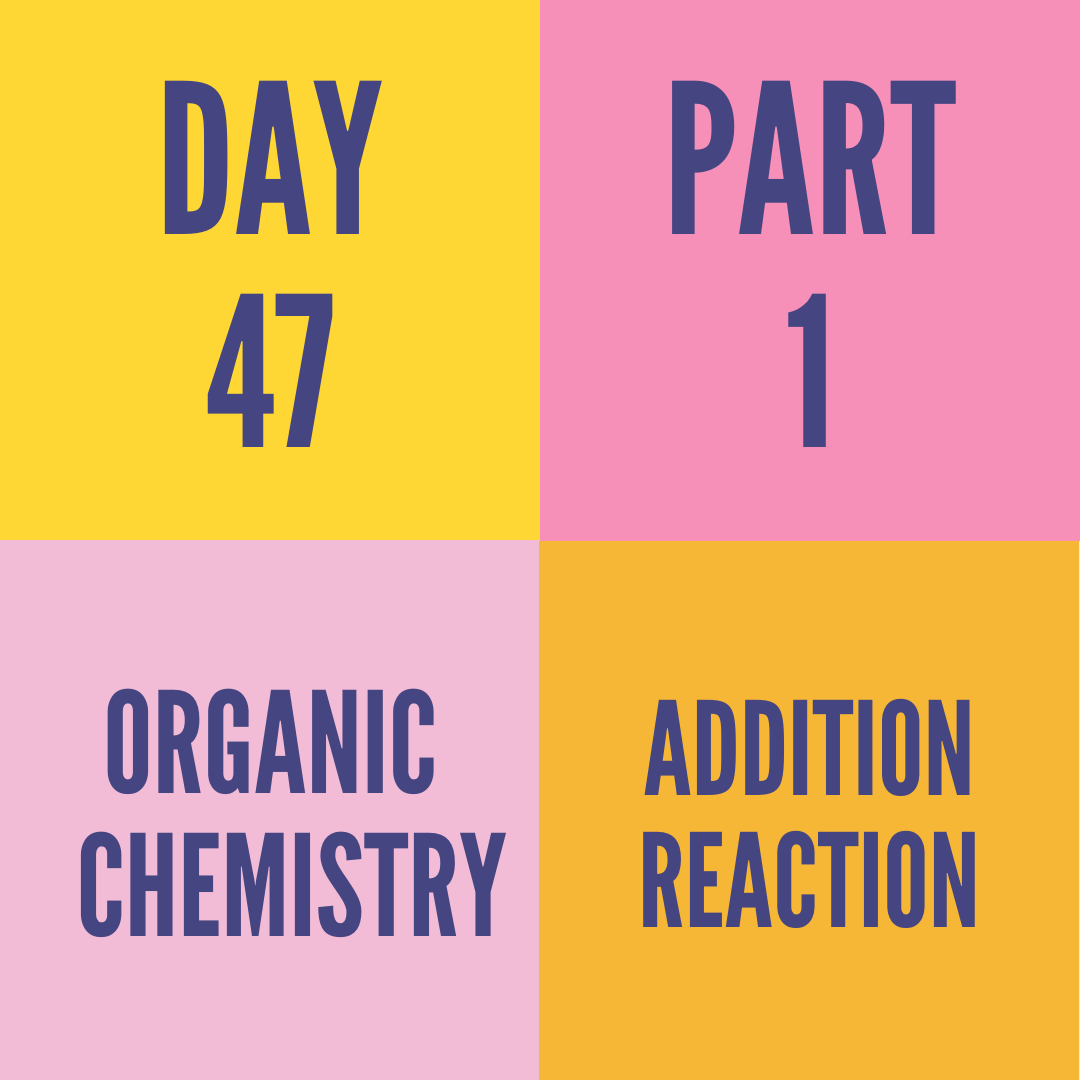 DAY-47 PART-1 ADDITION REACTION