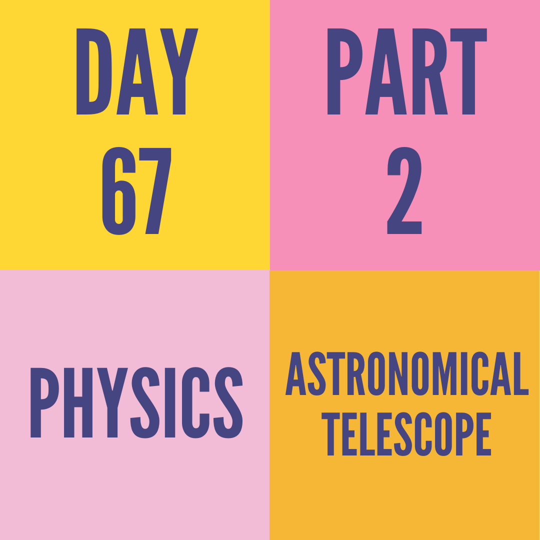 DAY-67 PART-2 ASTRONOMICAL TELESCOPE