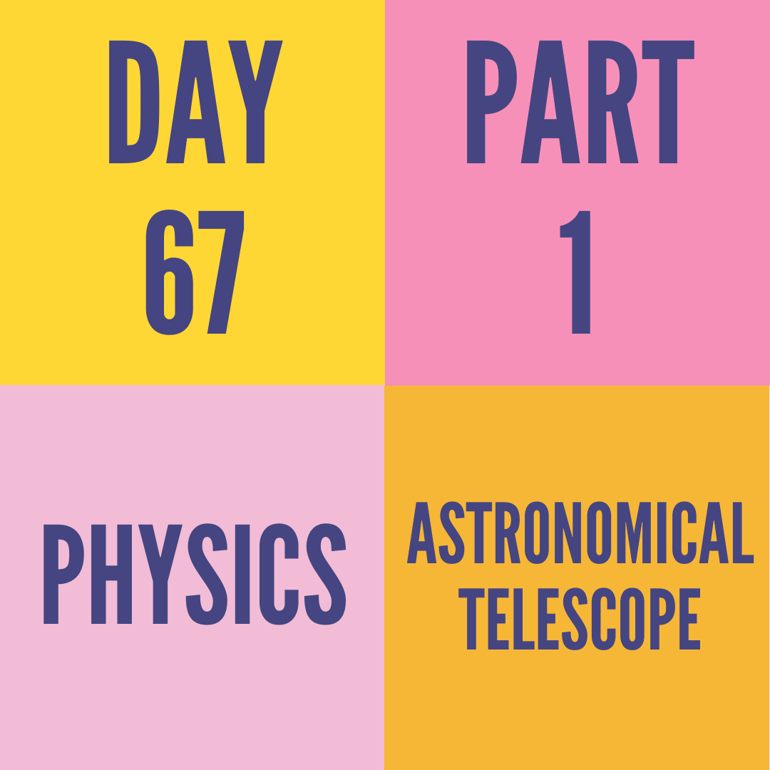 DAY-67 PART-1 ASTRONOMICAL TELESCOPE