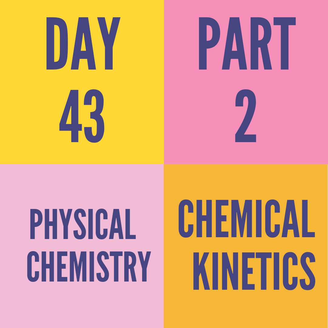 DAY-43 PART-2 CHEMICAL KINETICS