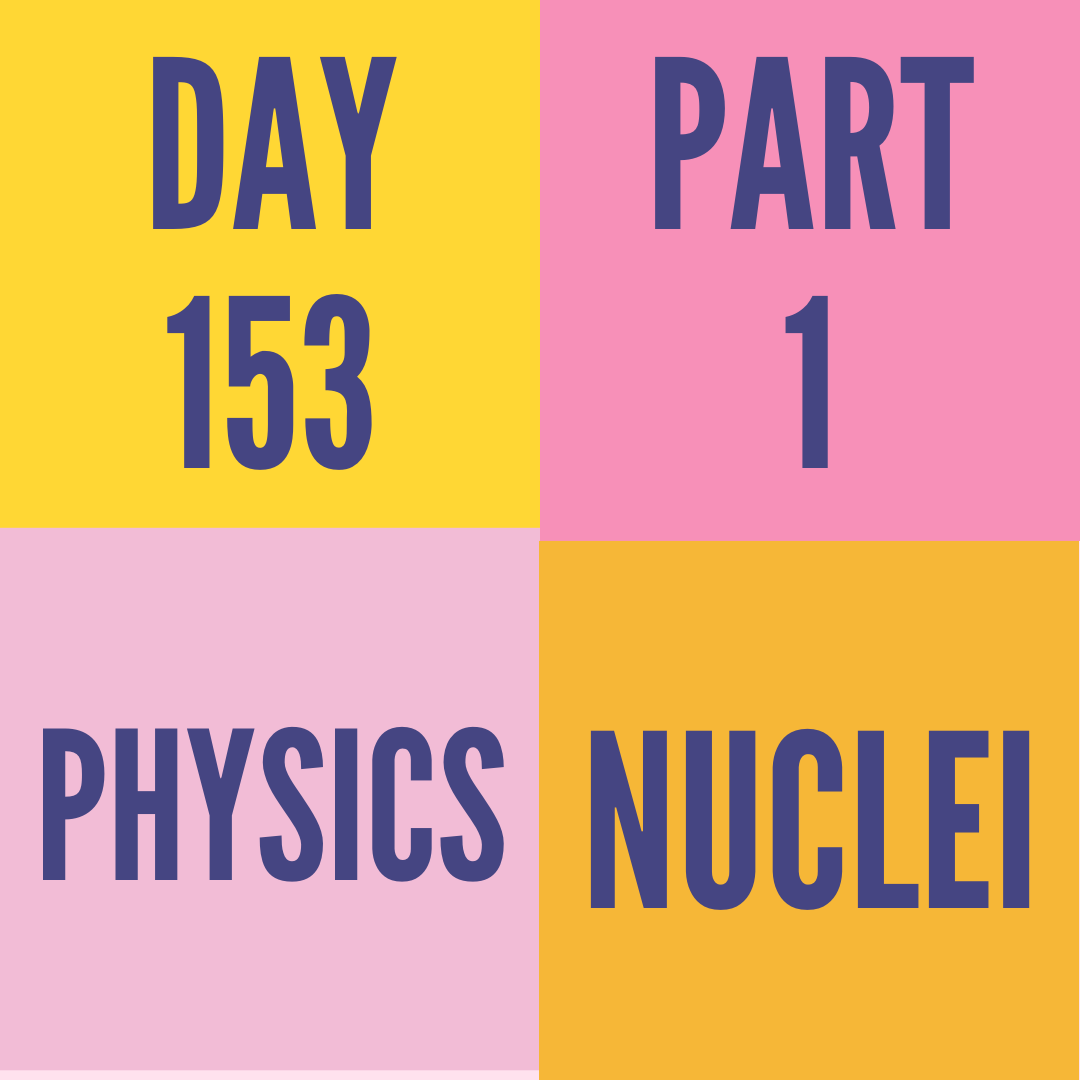 DAY-153 PART-1 NUCLEI
