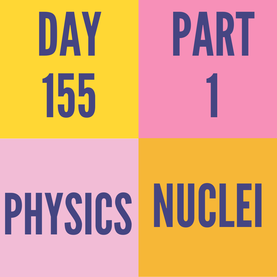 DAY-155 PART-1 NUCLEI