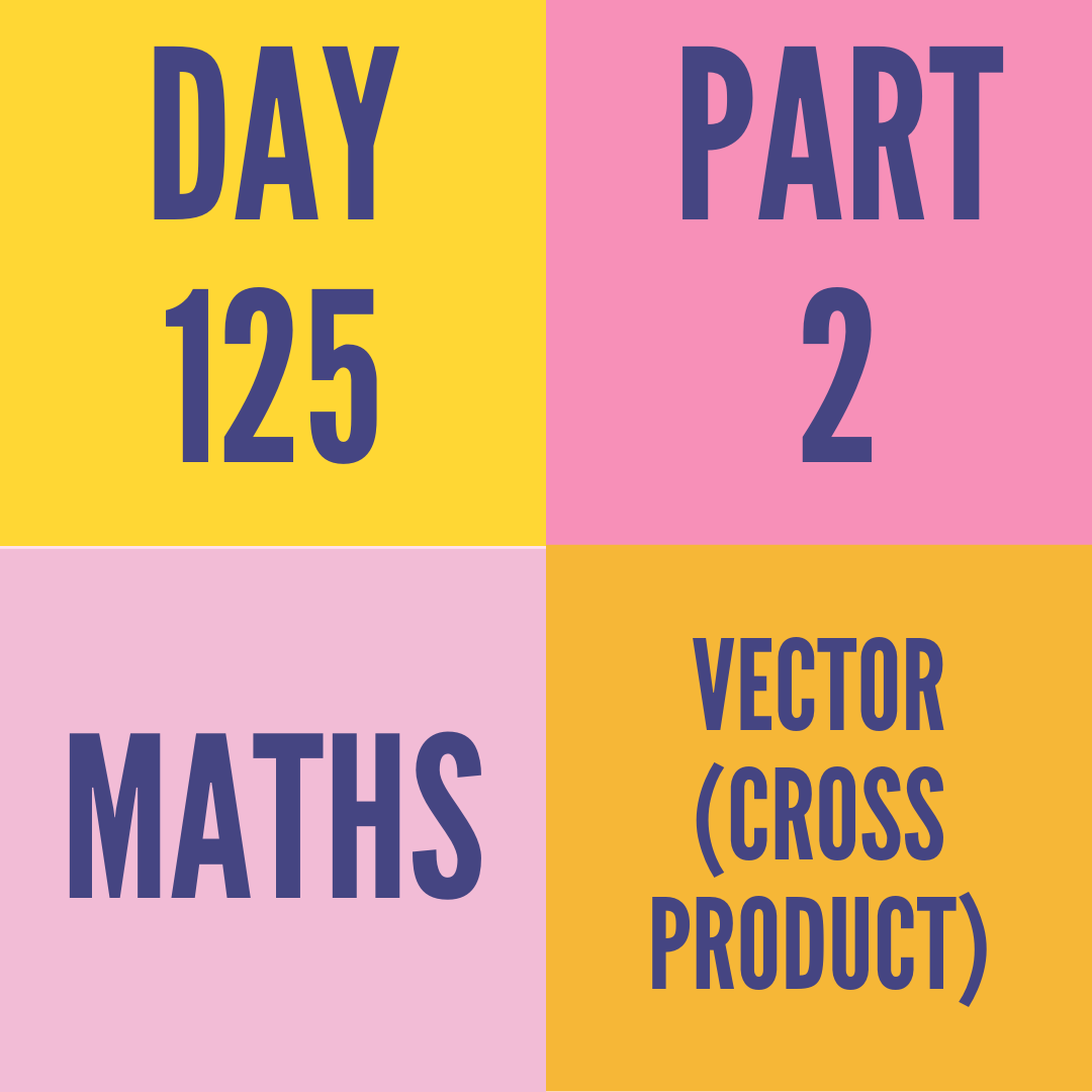 DAY-125 PART-2  VECTOR (CROSS PRODUCT)