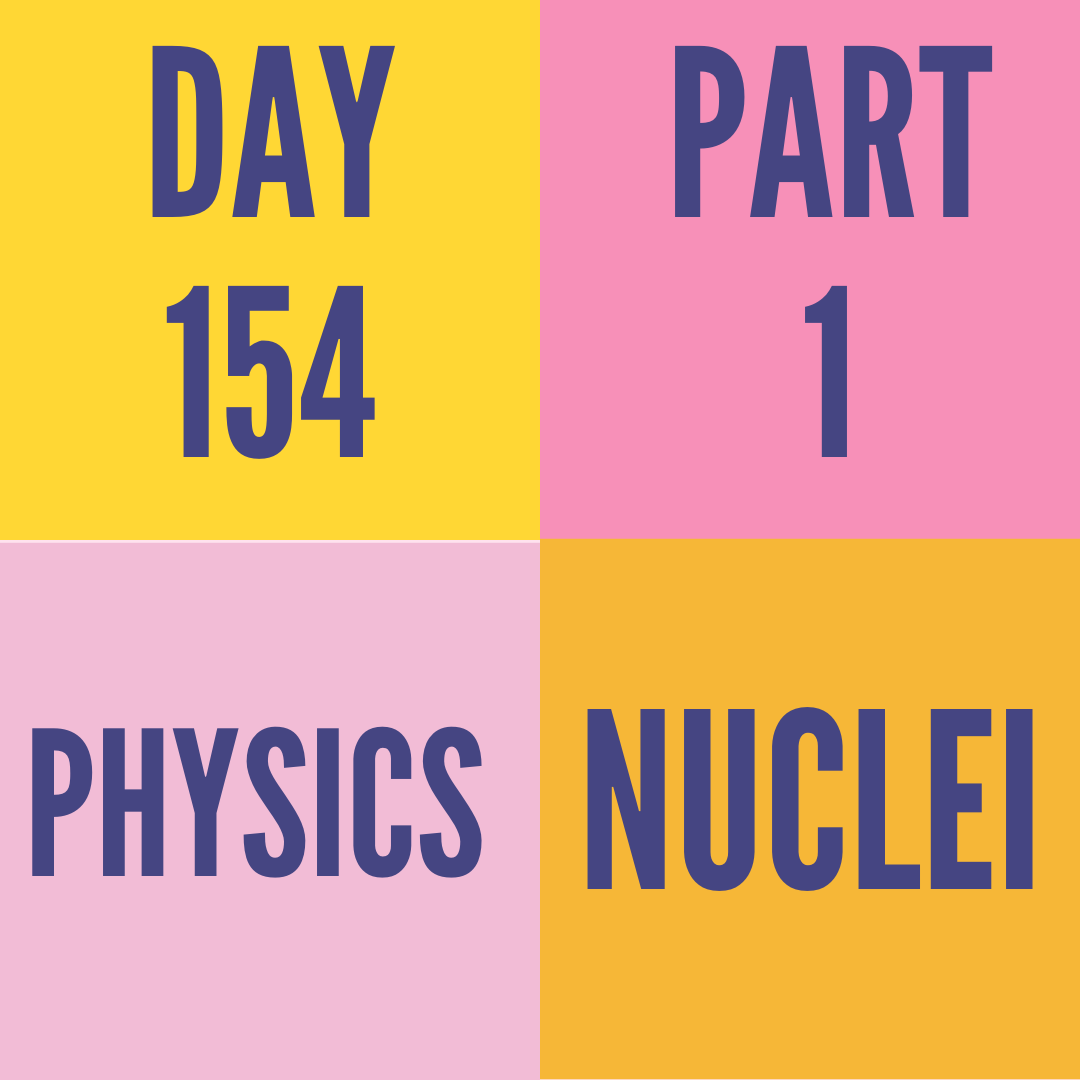 DAY-154 PART-1  NUCLEI