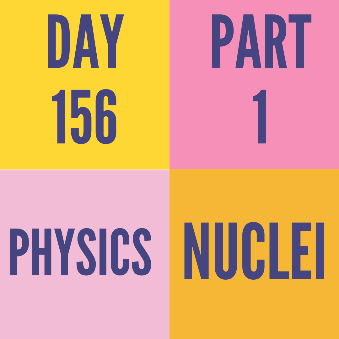 DAY-156 PART-1  NUCLEI