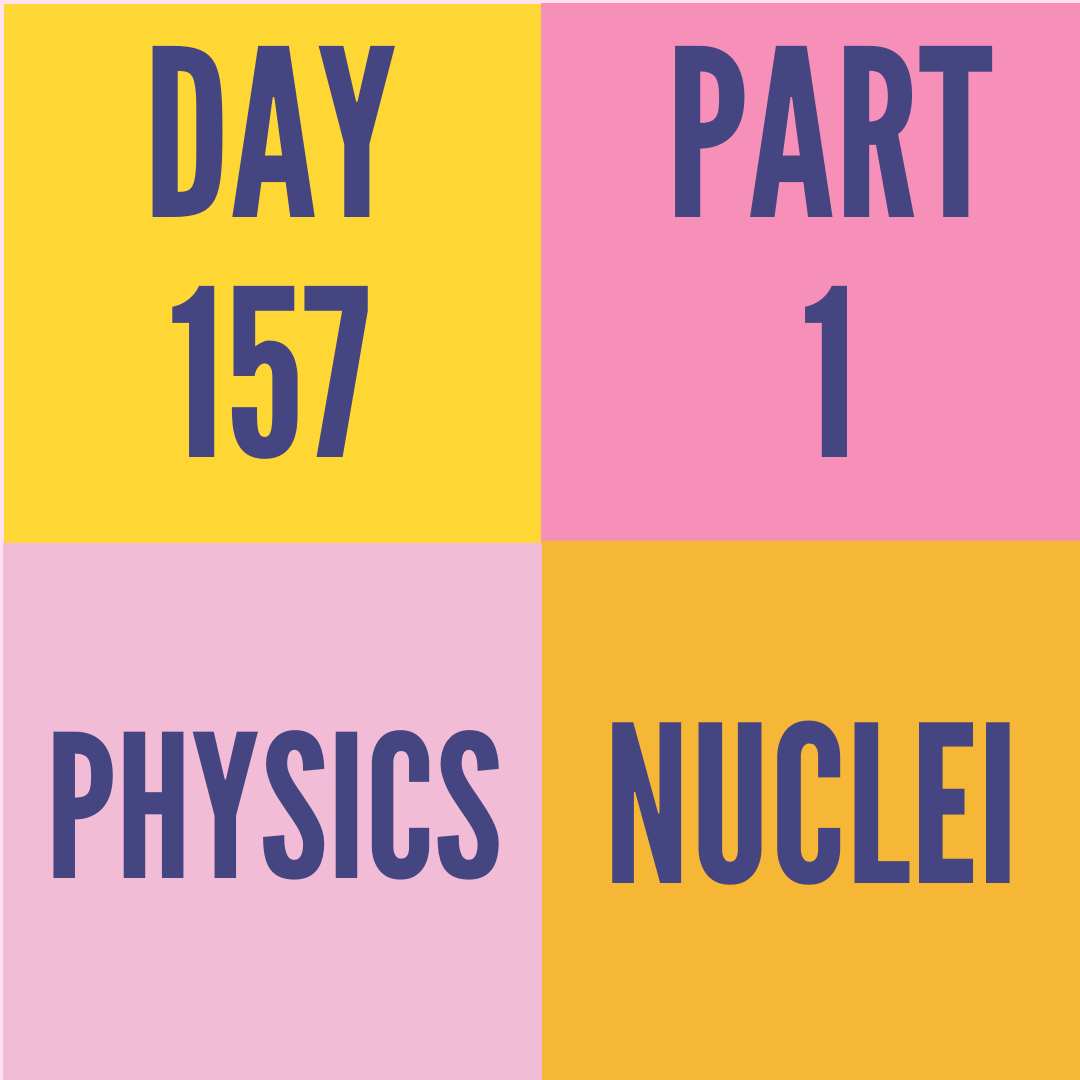 DAY-157 PART-1 NUCLEI