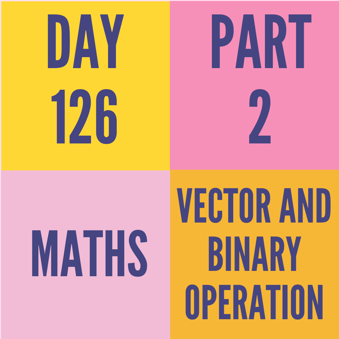 DAY-126 PART-2  VECTOR AND BINARY OPERATION