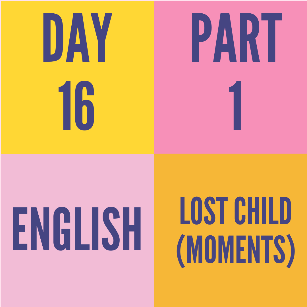 DAY-16 PART-1 LOST CHILD (MOMENTS)