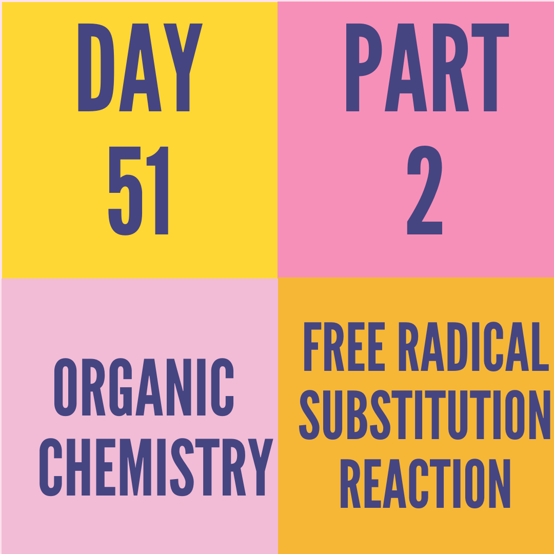 DAY-51 PART-2 FREE RADICAL SUBSTITUTION REACTION