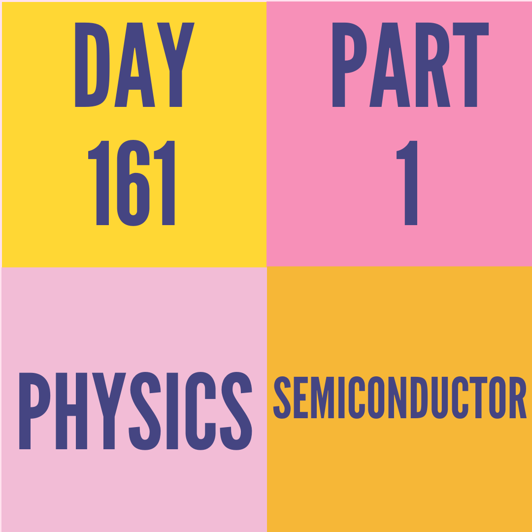 DAY-161 PART-1 SEMICONDUCTOR