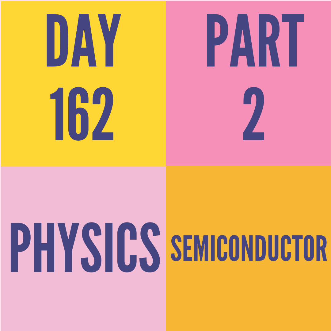 DAY-162 PART-2 SEMICONDUCTOR