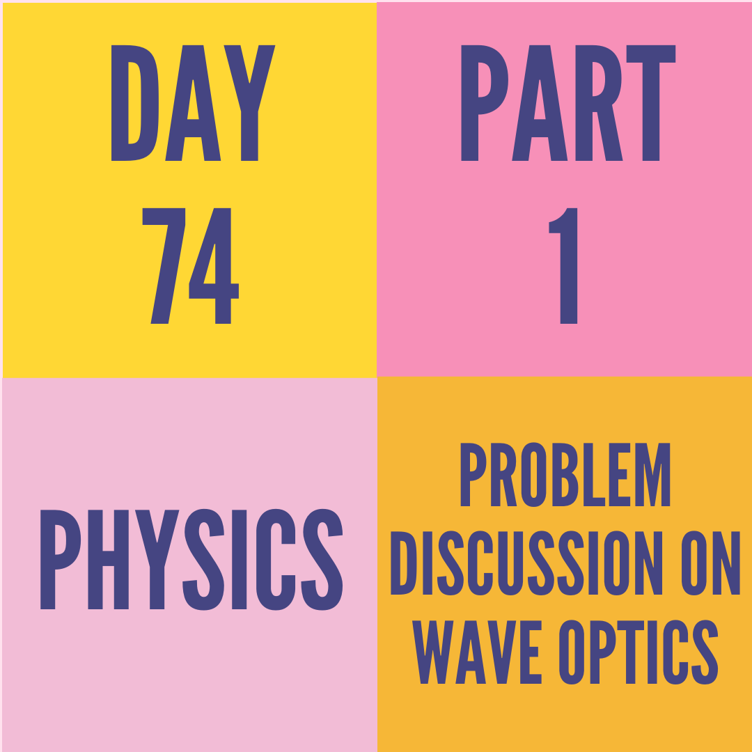 DAY-74 PART-1 PROBLEM DISCUSSION ON WAVE OPTICS