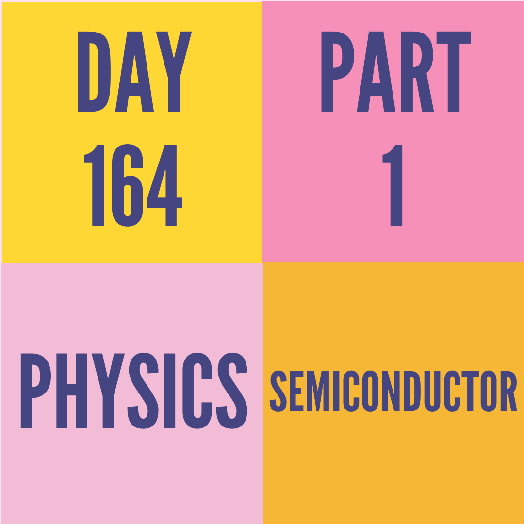 DAY-164 PART-1 SEMICONDUCTOR