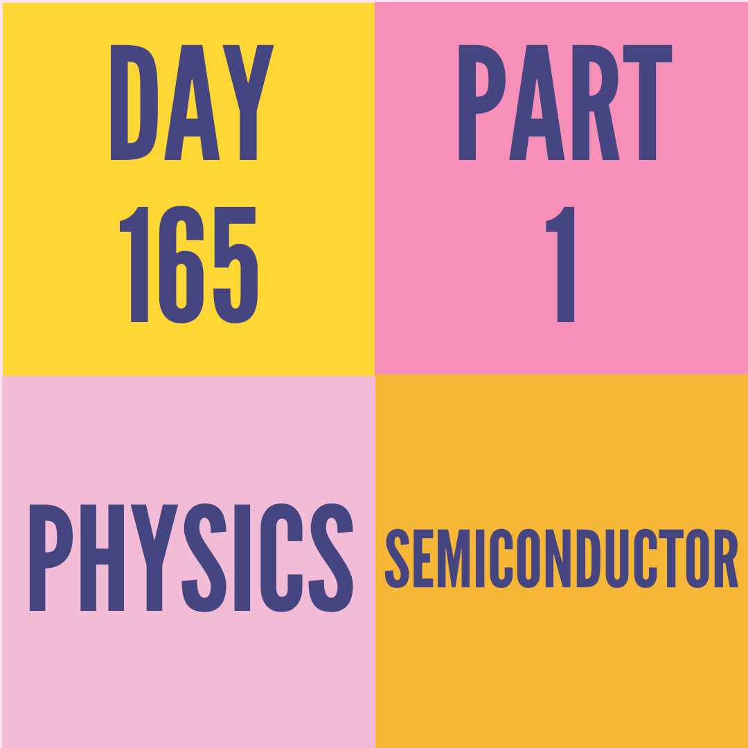 DAY-165 PART-1 SEMICONDUCTOR