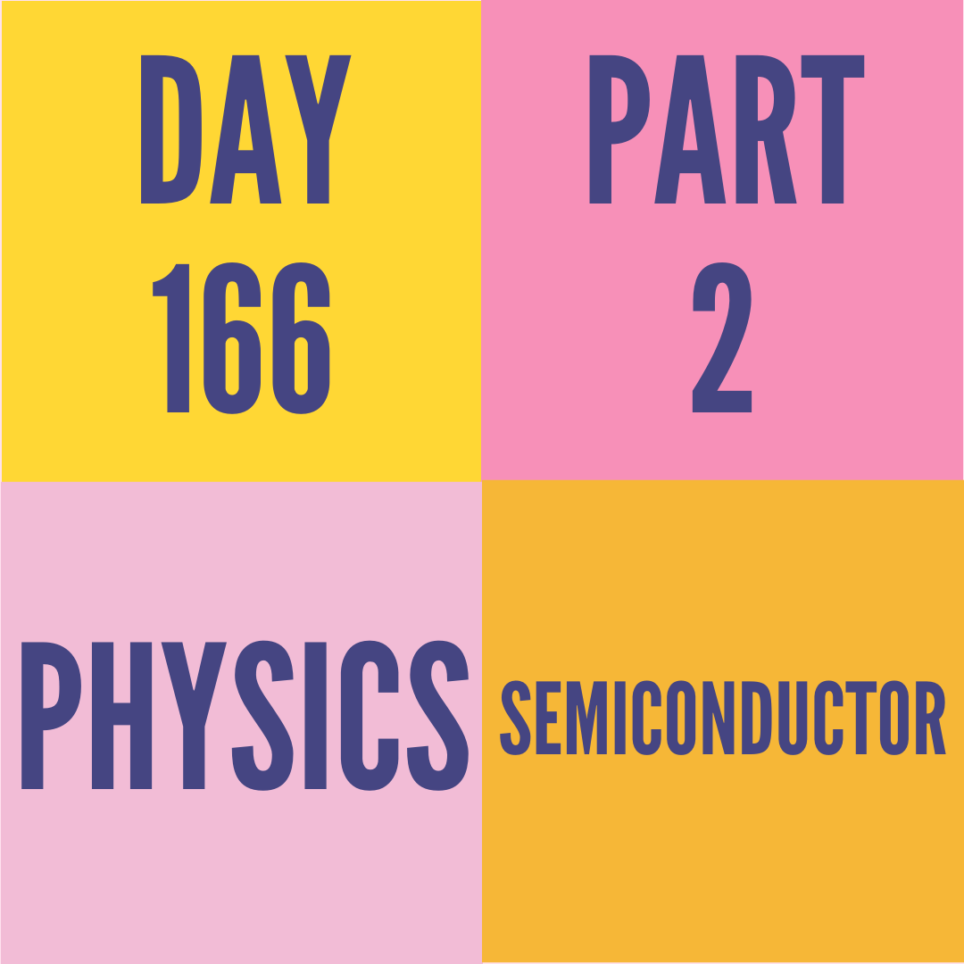 DAY-166 PART-2 SEMICONDUCTOR