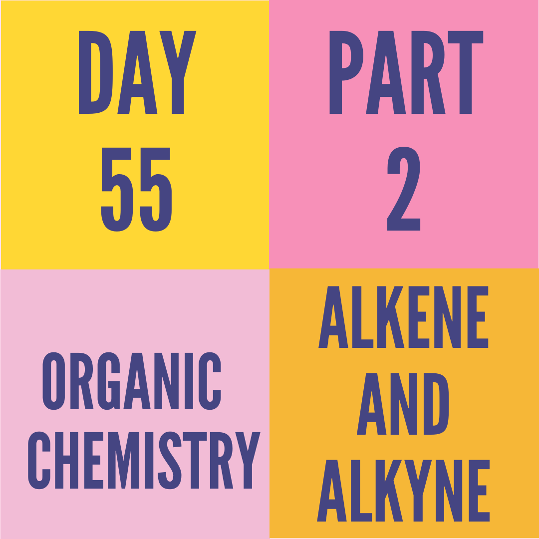 DAY-55 PART-2 ALKENE AND ALKYNE