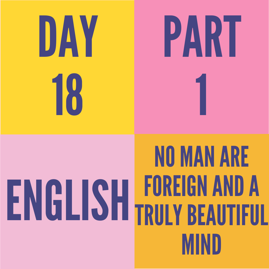 DAY-18 PART-1 NO MAN ARE FOREIGN AND A TRULY BEAUTIFUL MIND