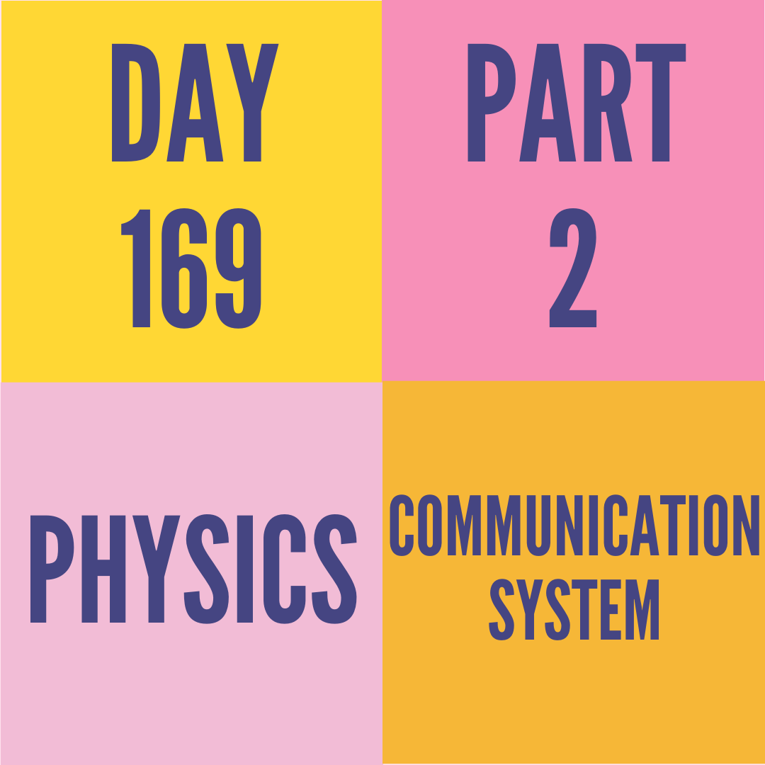DAY-169 PART-2 COMMUNICATION SYSTEM