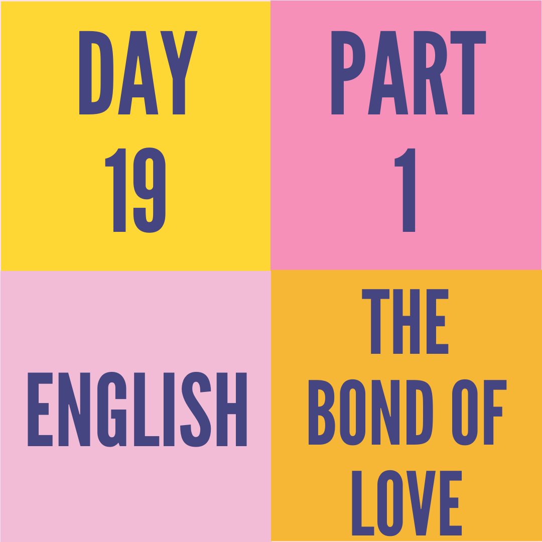 DAY-19 PART-1 THE BOND OF LOVE