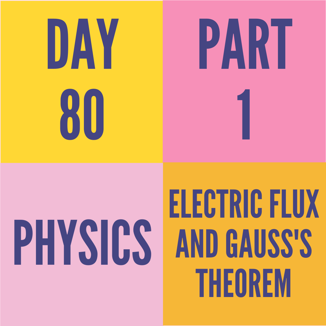DAY-80 PART-1 ELECTRIC FLUX AND GAUSS'S THEOREM