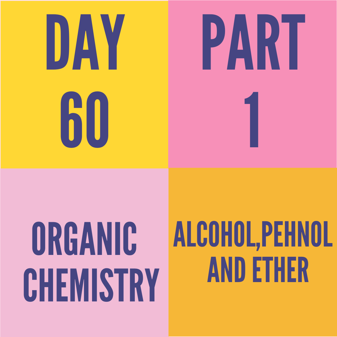 DAY-60 PART-1 ALCOHOL,PHENOL AND ETHER