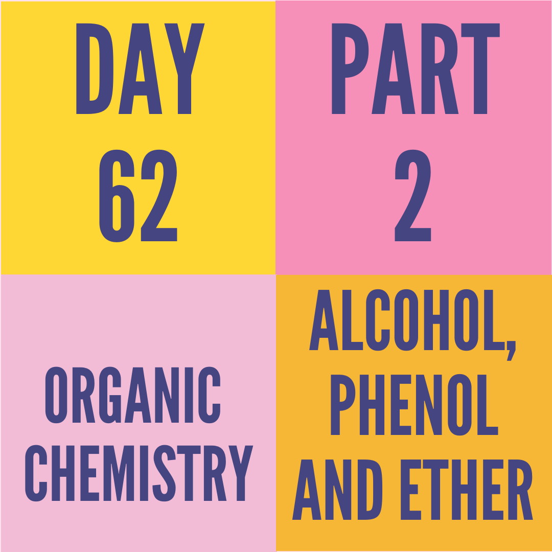 DAY-62 PART-2 ALCOHOL,PHENOL AND ETHER