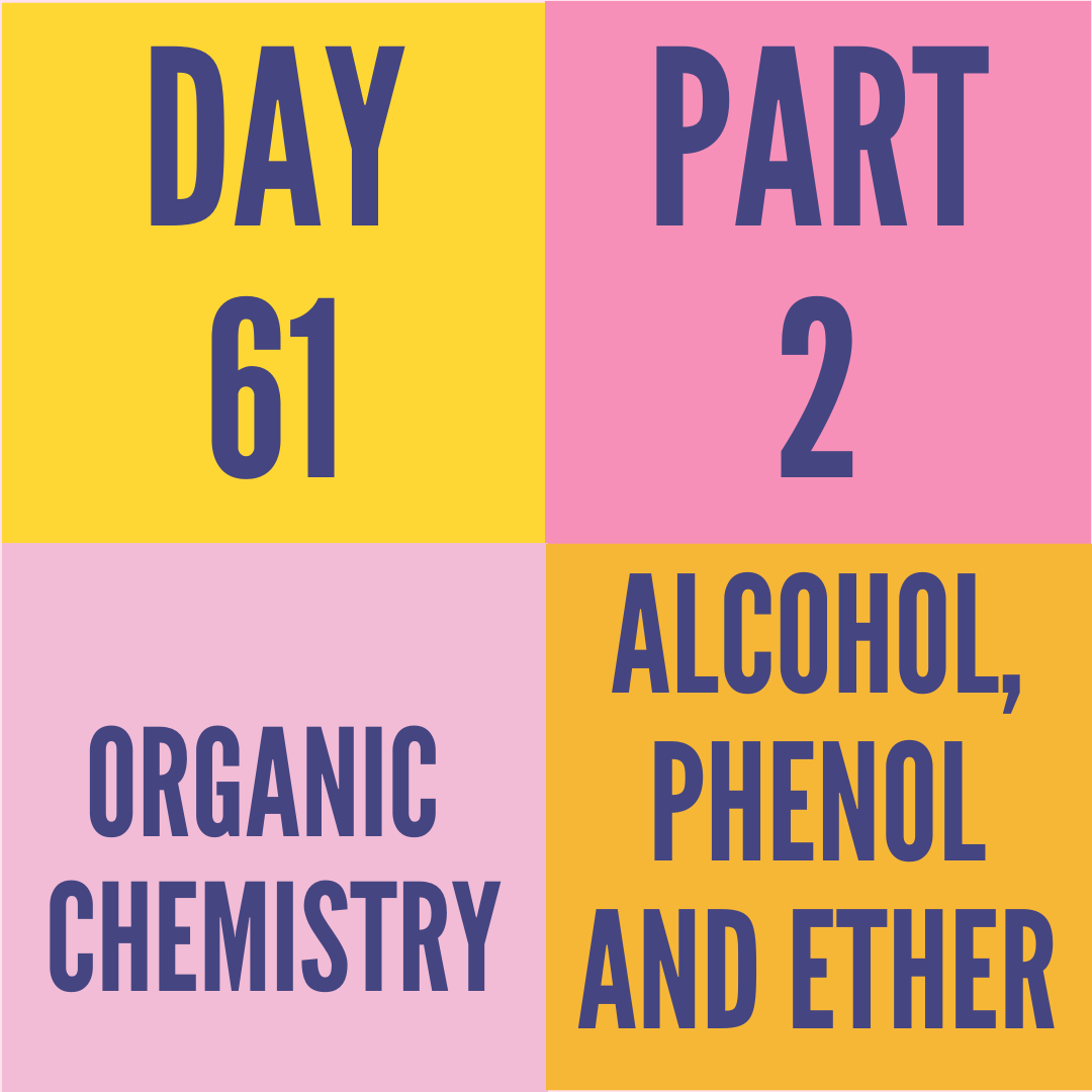 DAY-61 PART-2 ALCOHOL,PHENOL AND ETHER