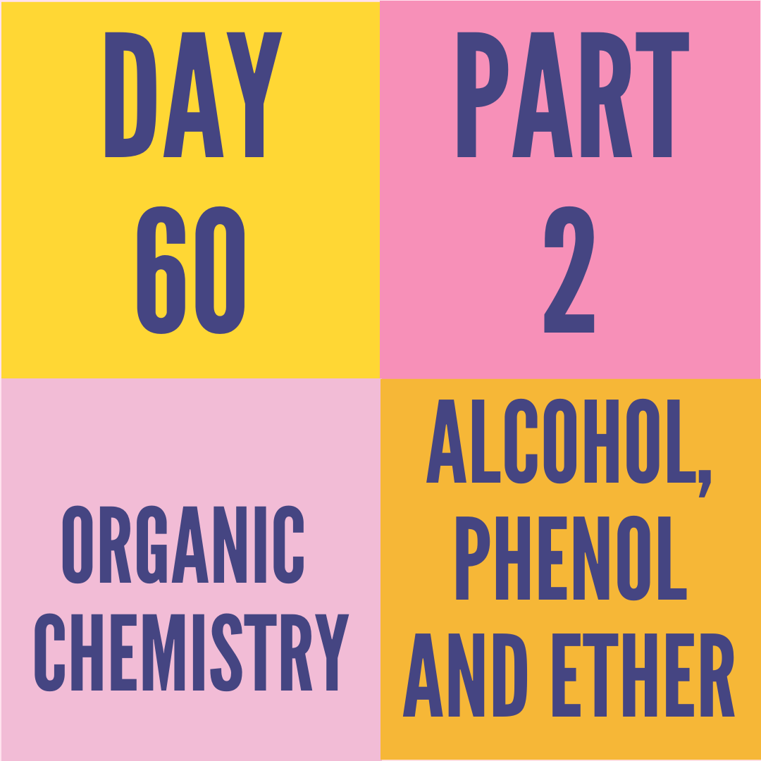 DAY-60 PART-2 ALCOHAL,PHENOL AND ETHERS