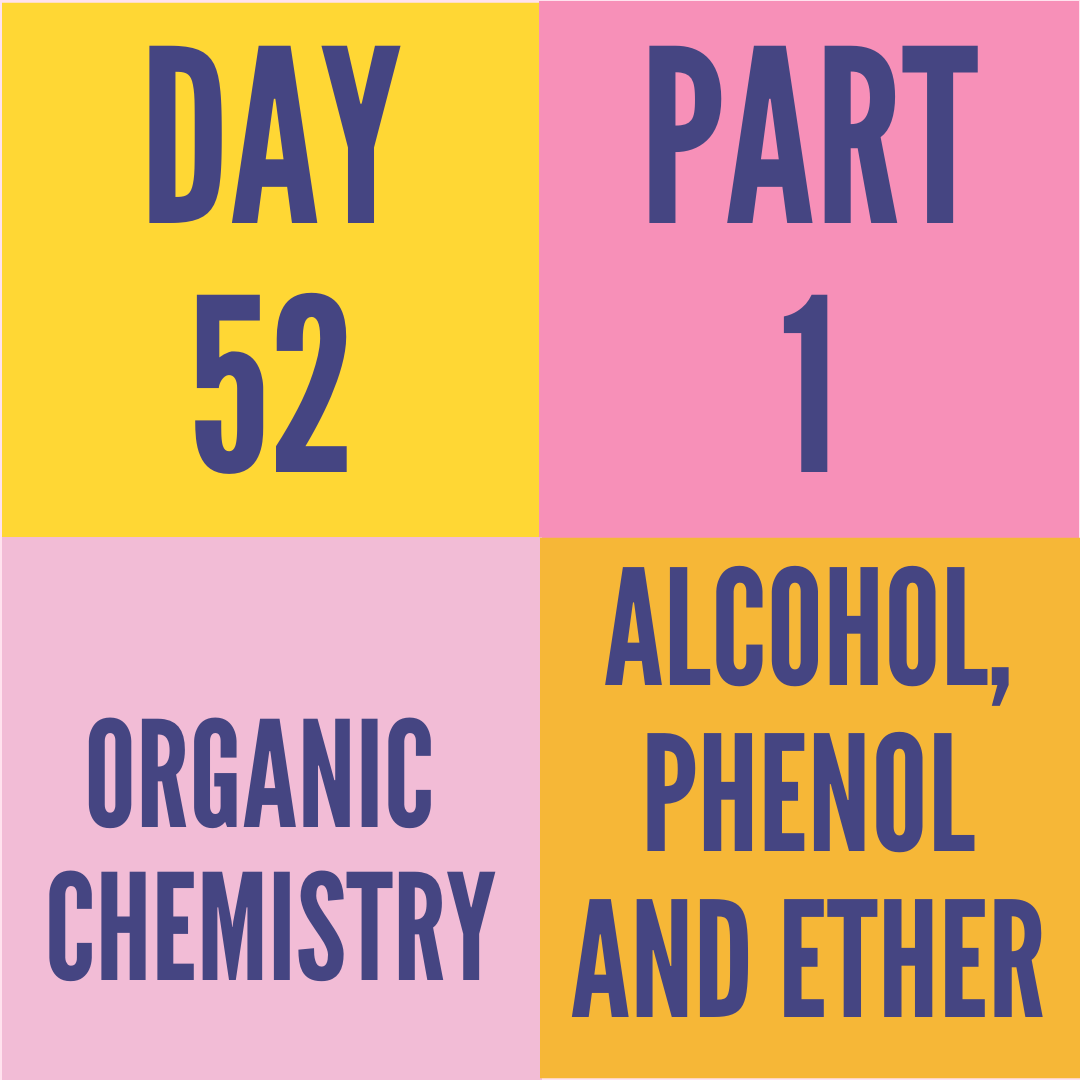 DAY-52 PART-1 ALCOHAL,PHENOL AND ETHERS