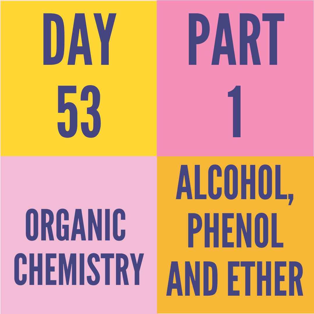 DAY-53 PART-1 ALCOHAL,PHENOL AND ETHERS