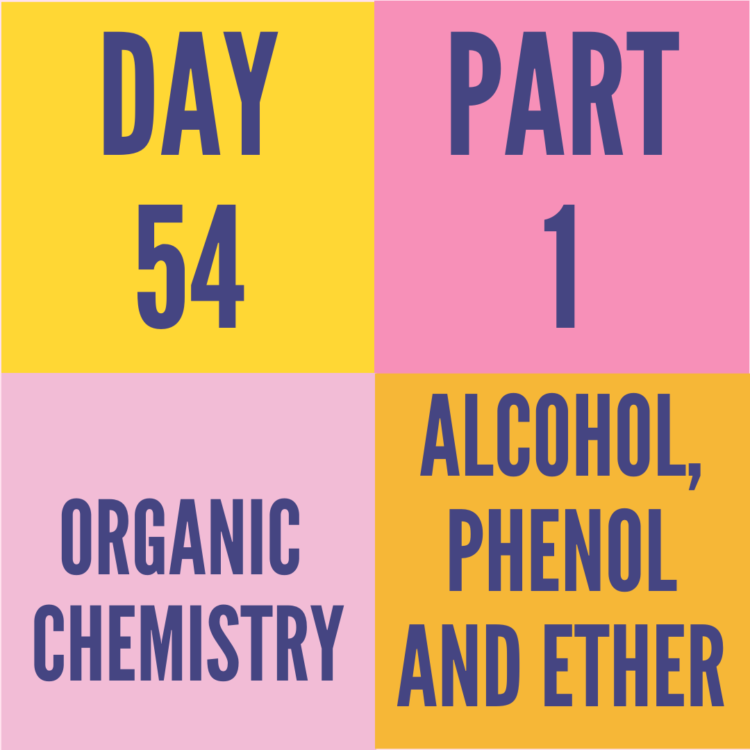 DAY-54 PART-1 ALCOHAL,PHENOL AND ETHERS